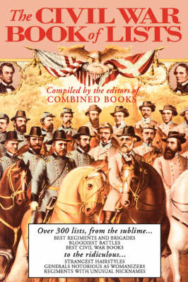 The Civil War Book Of Lists: Over 300 Lists From The Sublime To The Ridiculous (Paperback)