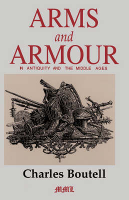 Arms And Armour In Antiquity And The Middle Ages (Paperback)