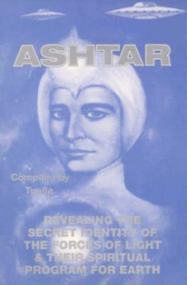 Ashtar: Revealing the Secret Identity of the Forces of Light and Their Spiritual Program for Earth (Paperback)