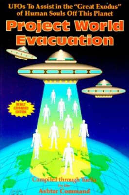 """Project World Evacuation: UFOs to Assist in the """"Great Exodus"""" of Human Souls Off This Planet (Paperback)"""