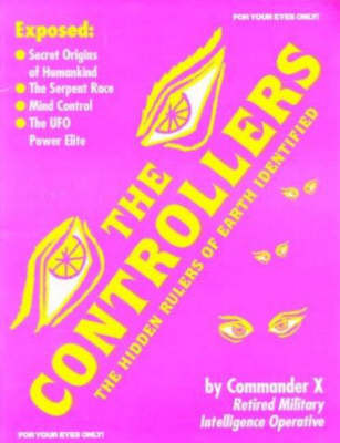 The Controllers: The Hidden Rulers of Earth Identified (Paperback)