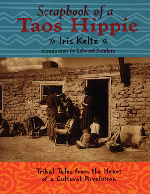 Scrapbook of a Taos Hippie: Tribal Tales from the Heart of a Cultural Revolution (Paperback)