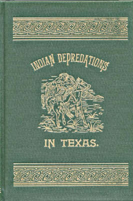 Indian Depredations in Texas (Hardback)