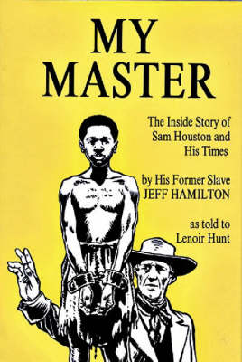 My Master: The Inside Story of Sam Houston and His Times (Hardback)