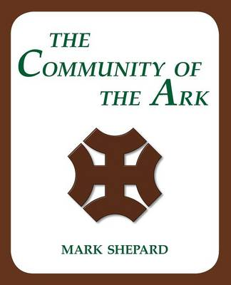 The Community of the Ark: A Visit with Lanza Del Vasto, His Fellow Disciples of Mahatma Gandhi, and Their Utopian Community in France (Paperback)