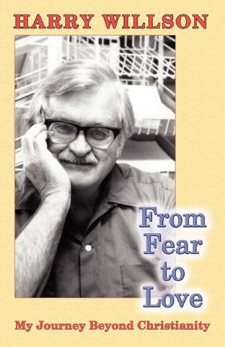 From Fear to Love: My Journey Beyond Christianity (Paperback)