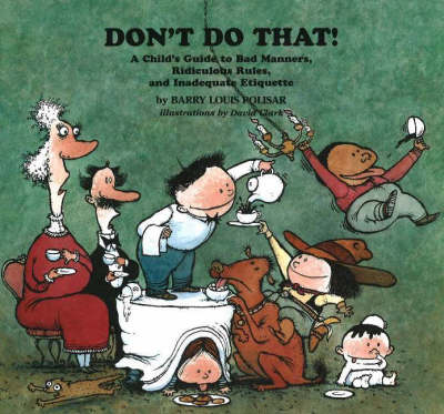 Don't Do That!: A Child's Guide to Bad Manners, Ridiculous Rules, and Inadequate Etiquette (Hardback)