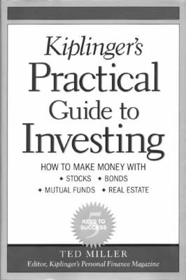 Kiplinger's Practical Guide to Investing: How to Make Money with Stocks, Bonds, Mutual Funds and Real Estate (Hardback)