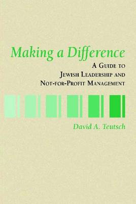 Making a Difference: A Guide to Jewish Leadership and Not-for-profit Management (Paperback)