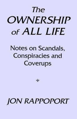 The Ownership of All Life: Notes on Scandals, Conspiracies and Coverups (Paperback)