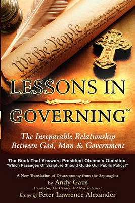 Lessons in Governing: The Inseparable Relationship Between God, Man and Government (Paperback)