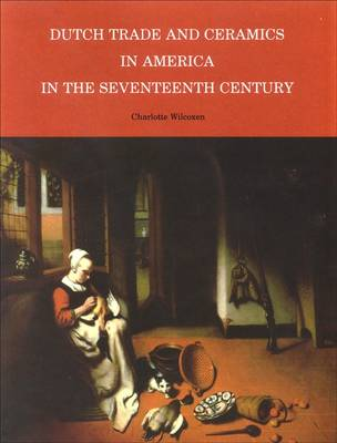 Dutch Trade and Ceramics in America in the Seventeenth Century - Albany Institute of History and Art (Paperback)