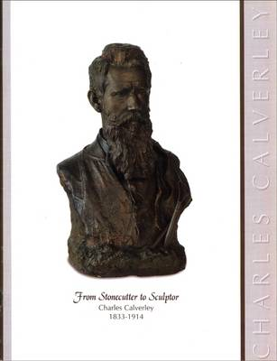 From Stonecutter to Sculptor: Charles Calverley, 1833-1914 - Albany Institute of History and Art (Paperback)