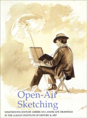 Open-Air Sketching: Nineteenth-Century American Landscape Drawings in the Albany Institute of History and Art - Albany Institute of History and Art (Paperback)