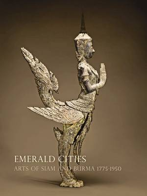 Emerald Cities: Arts of Siam and Burma 1775-1950 (Hardback)