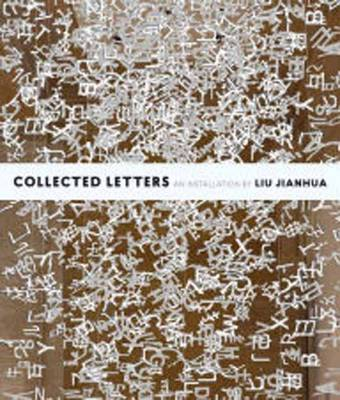 Collected Letters: An Installation by Liu Jianhua (Paperback)