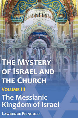 The Mystery of Israel and the Church, Vol. 3: The Messianic Kingdom of Israel (Paperback)