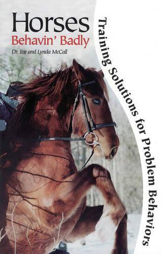 Horses Behavin' Badly: Training Solutions for Problem Behaviors (Hardback)