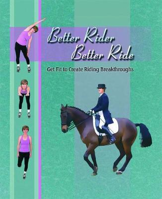 Better Rider, Better Ride: Get Fit to Create Riding Breakthroughs (Hardback)