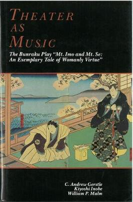 """Theater as Music: The Bunraku Play """"""""Mt. Imo and Mt. Se: An Exemplary Tale of Womanly Virtue"""" - Michigan Monograph Series in Japanese Studies (Hardback)"""