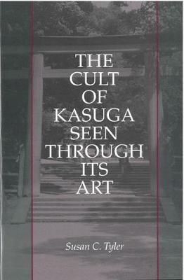 The Cult of Kasuga Seen Through Its Art - Michigan Monograph Series in Japanese Studies (Hardback)