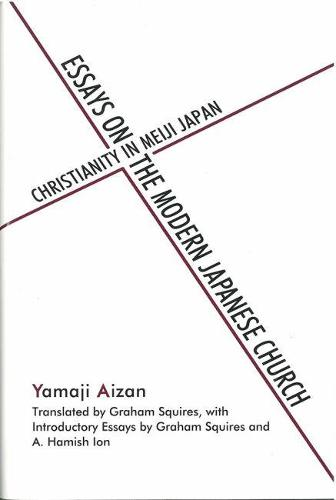 Essays on the Modern Japanese Church: Christianity in Meiji Japan - Michigan Monograph Series in Japanese Studies (Hardback)