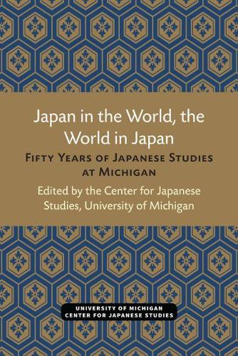 Japan in the World, the World in Japan: Fifty Years of Japanese Studies at Michigan (Paperback)