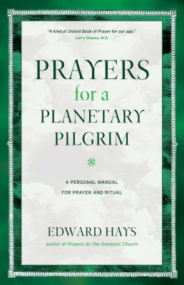 Prayers for a Planetary Pilgrim: A Personal Manual for Prayer and Ritual (Paperback)