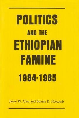 Politics and the Ethiopian Famine: 1984-1985 (Paperback)