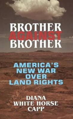 Brother Against Brother: America's New War Over Land Rights (Paperback)