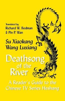 Deathsong of The River:A Reader's Guide To The Chinese Tv Series Heshang...-Pa (Paperback)