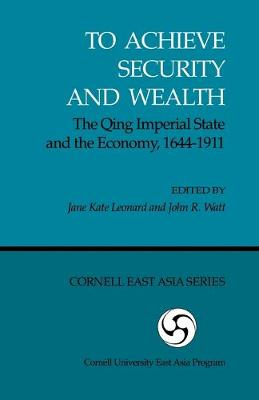 To Achieve Security & Wealth:Qing Imperial State & The Economy 1644-1911-Pa (Paperback)