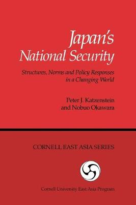 Japan's National Security: Structures, Norms and Policy Responses in a Changing World (Cornell East Asia Series) (Paperback)
