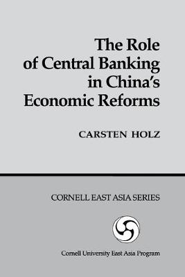 The Role of Central Banking in China's Economic Reforms (Cornell East Asia Series) (Hardback)