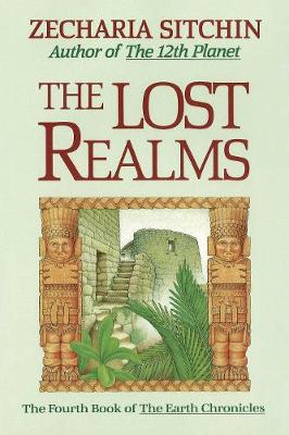The Lost Realms: The Fourth Book of the Earth Chronicles (Hardback)