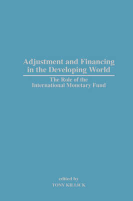 Adjustment and Financing in the Developing World: The Role of the International Monetary Fund (Hardback)