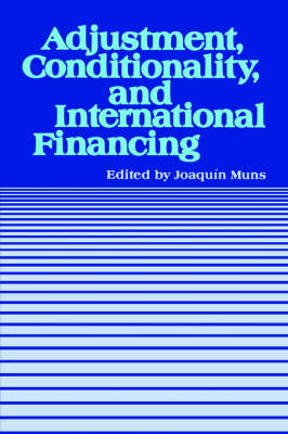 "Adjustment, Conditionality, and International Financing: Papers Presented at the Seminar on """"the Role of the International Monetary Fu in the Adjustment Process"""" Held in Viana Del Mar, Chile, April 5-8, 1983 (Paperback)"