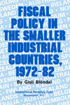Fiscal Policy in the Smaller Industrial Countries, 1972 - 82 (Hardback)
