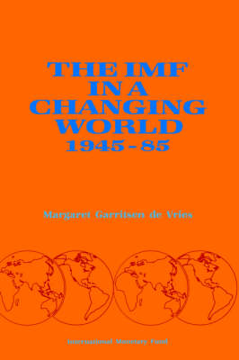The IMF in a Changing World 1945-85 (Paperback)