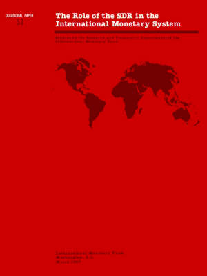 The Role of the SDR in the International Monetary System Role of the SDR in the International Monetary System : Studies by the Research and Treasurer's Departments of the International Monetary Fund: Occ - Occasional Paper (Paperback)