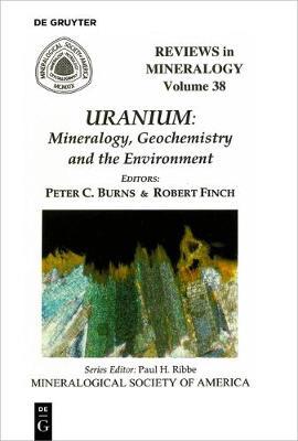 Uranium: Mineralogy, Geochemistry, and the Environment - Reviews in Mineralogy & Geochemistry 38 (Paperback)