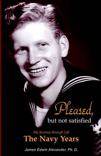 Pleased, But Not Satisfied: The Navy Years (Paperback)