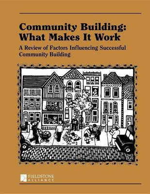 Community Building: What Makes It Work: A Review of Factors Influencing Successful Community Building (Paperback)