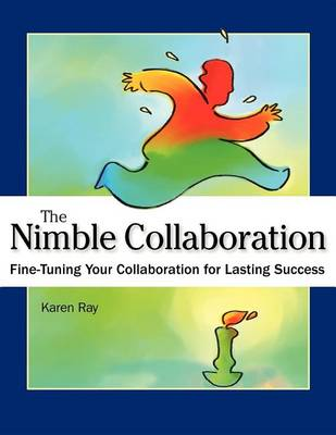 The Nimble Collaboration: Fine-Tuning Your Collaboration for Lasting Success (Paperback)