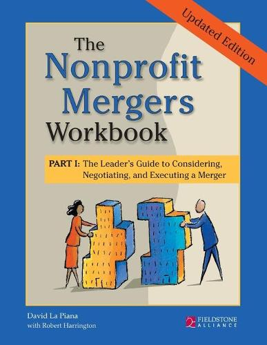 The Nonprofit Mergers Workbook Part I: The Leader's Guide to Considering, Negotiating, and Executing a Merger (Paperback)