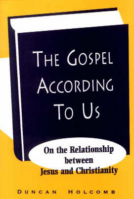 Gospel According to Us: On the Relationship Between Jesus and Christianity (Hardback)
