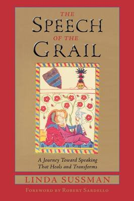 Speech of the Grail: A Journey Towards Speaking that Heals and Transforms (Paperback)
