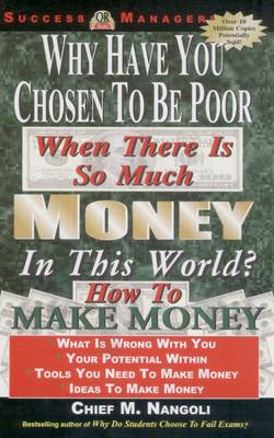 Why Have You Chosen to be Poor: When There is So Much Money in This World (Paperback)