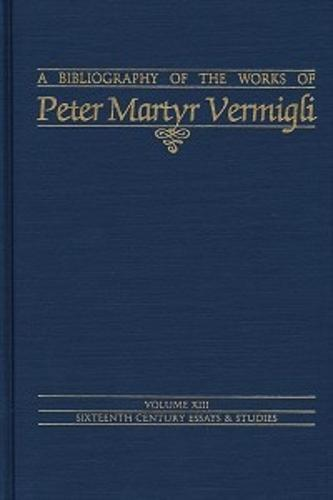 Bibliography of the Works of Peter Martyr Vermigli (Hardback)