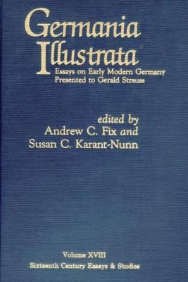 Germania Illustrata: Essays on Early Modern Germany Presented to Gerald Strauss (Hardback)